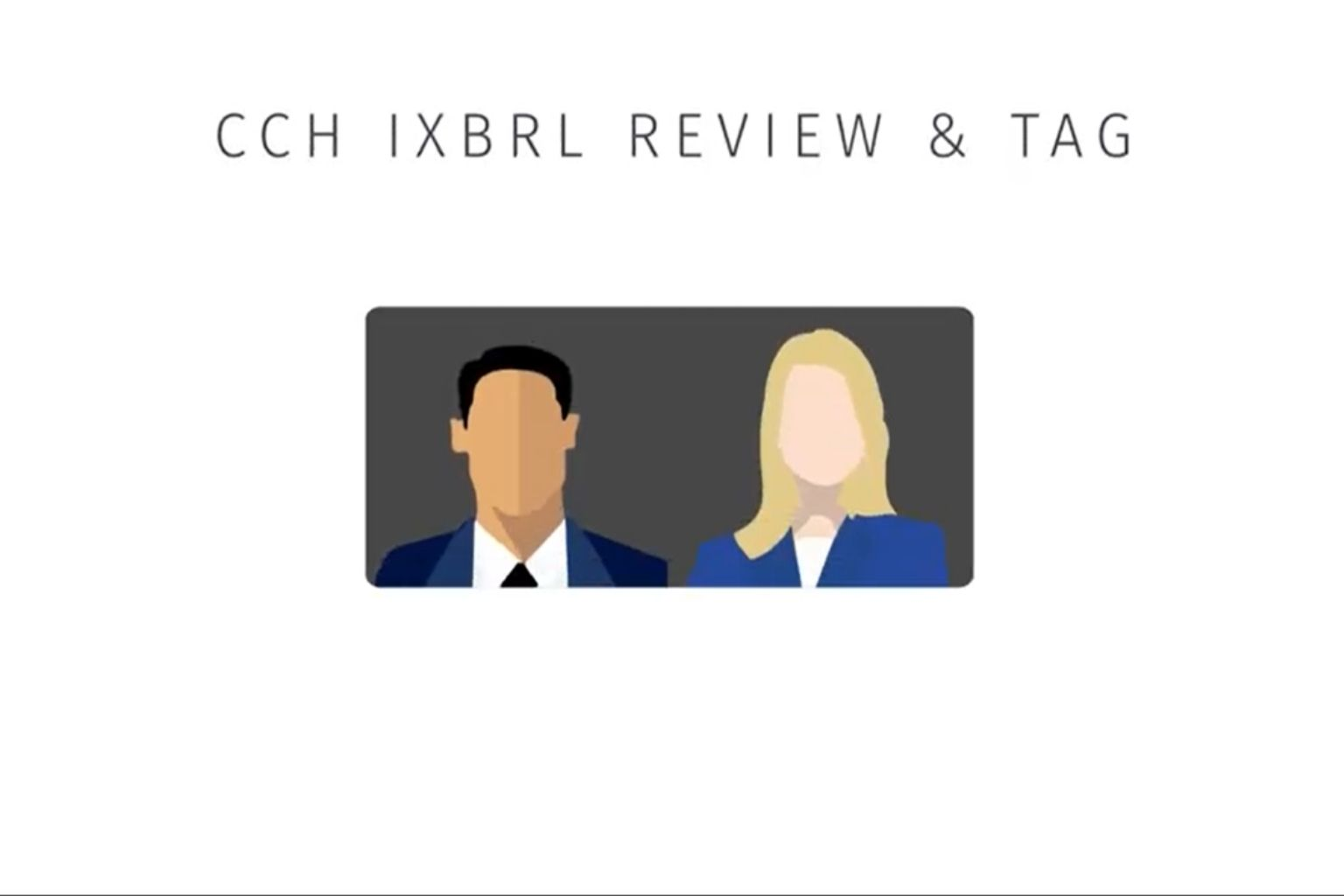 Watch video about CCH iXBRL Review & Tag