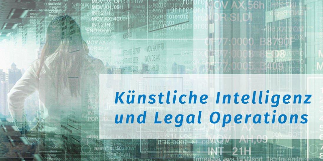 Künstliche Intelligenz und Legal Operations