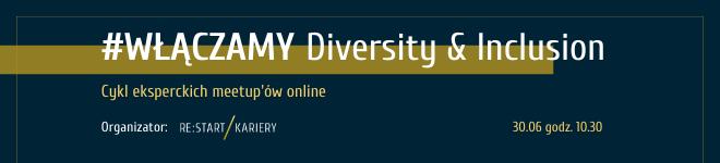 Włączamy Diversity Inclusion Cykl eksperckich meetupów online