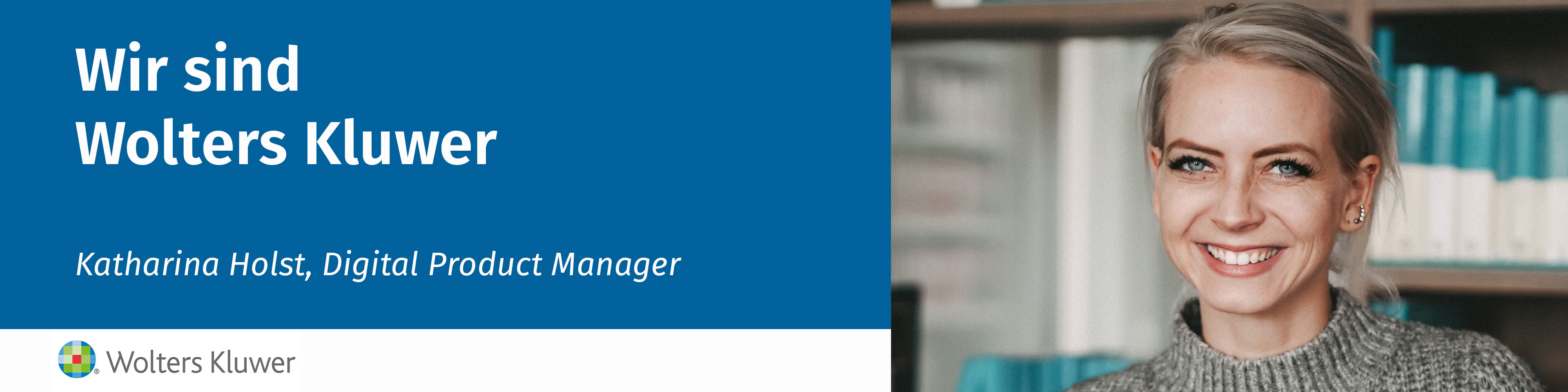 Wir sind Wolters Kluwer Digital Product Manager Katharina Holst