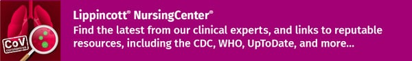 Banner ad: Lippincott NursingCenter, Find the latest from our clinical experts and links to reputable resources including the CDC, WHO, UpToDate, and more